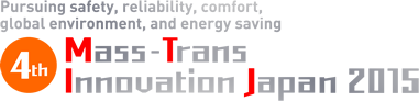 "Pursuing safety, reliability, comfort,global environment, and energy saving 4th Mass-Trans Innovation Japan 2015 International Trade Fair for ""Railways"" Technology"